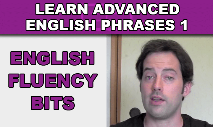 Advanced English Phrases 1 - Learn English Fluency Bits with an advanced English phrases listening practice video lesson so you can sound more like a native English speaker!
