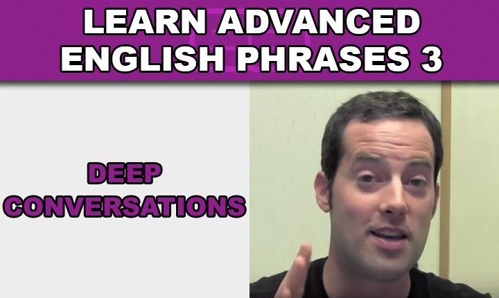Advanced English Phrases 3 - Learn to have deep English conversations with an advanced English phrases listening practice video lesson so you can speak English confidently