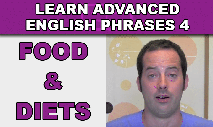 Advanced English Phrases 4 - Learn to talk about eating, food and diets in English with an advanced English phrases listening practice video lesson so you can speak English confidently!