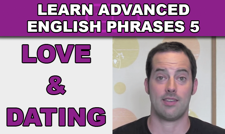 Advanced English Phrases 5 - Learn to talk about relationships, love and dating in English with an advanced English phrases video lesson so you can speak English confidently!