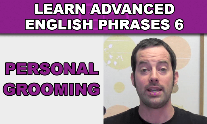 Advanced English Phrases 6 - Learn to talk about personal grooming and hair care in English with an advanced English phrases video lesson so you can speak English confidently!