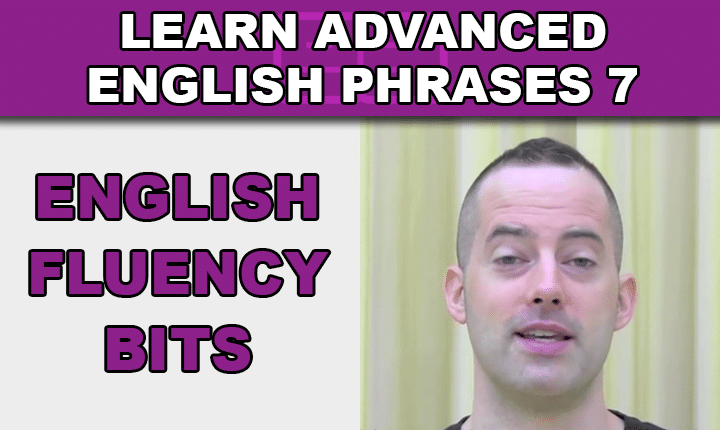 Advanced English Phrases 7 - Learn many useful conversational English phrases with an advanced English phrases video lesson so you can speak fluent English confidently