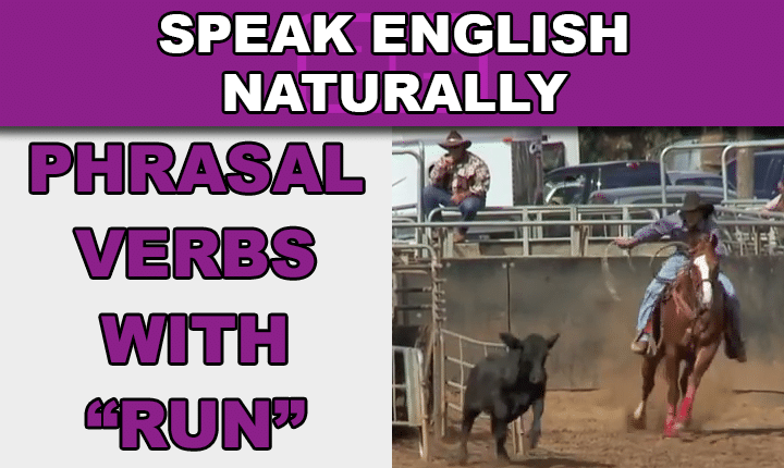 Phrasal Verbs with Run - Learn phrasal verbs with run in this free video lesson so you can start speaking English more naturally and conversationally, like a native speaker
