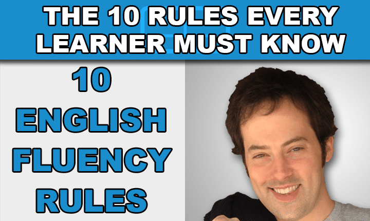 Discover the 10 English Fluency Rules every English learner must know that will help you become a confident English speaker much, much faster!