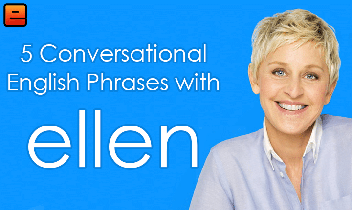 Learn English with Ellen! Learn 5 conversational English phrases that will help you understand and enjoy the Ellen Show with the English Fluency Guide!
